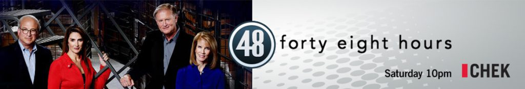 48 Hours - Saturdays at 10pm on CHEK